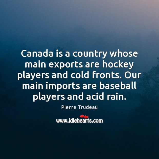 Image, Canada is a country whose main exports are hockey players and cold