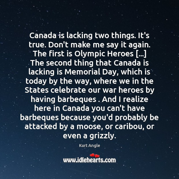 Canada is lacking two things. It's true. Don't make me say it Memorial Day Quotes Image