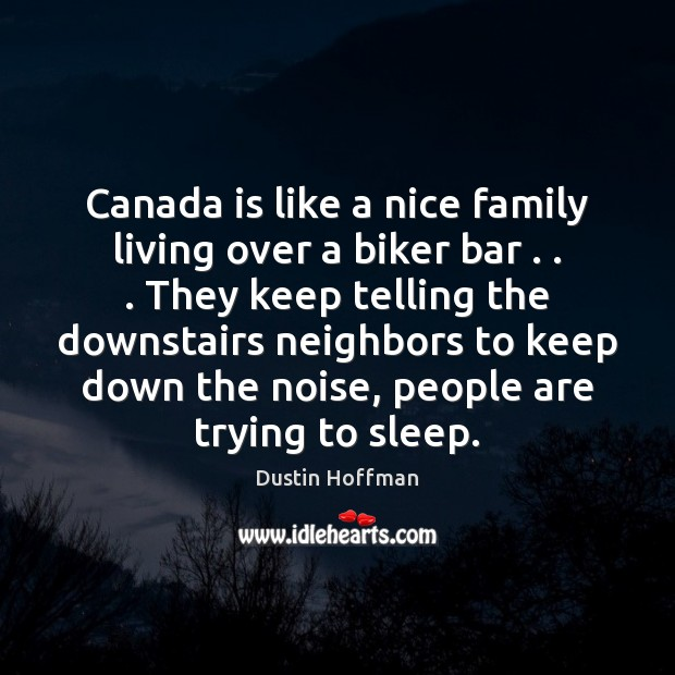 Image, Canada is like a nice family living over a biker bar . . . They