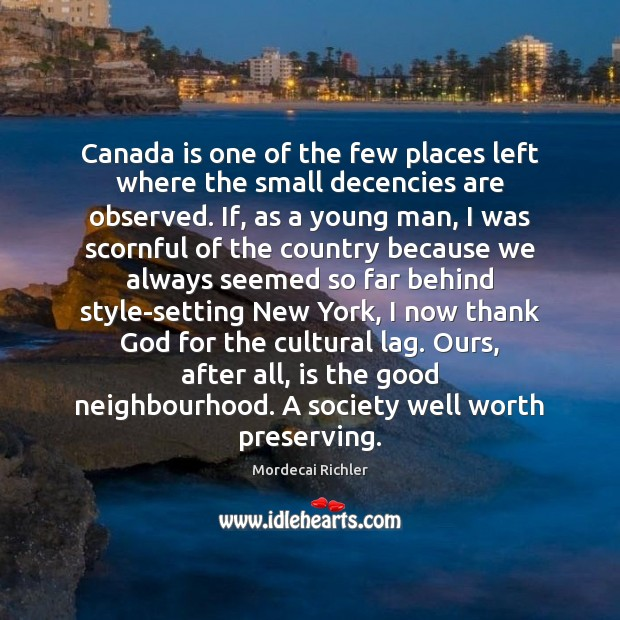 Canada is one of the few places left where the small decencies Image
