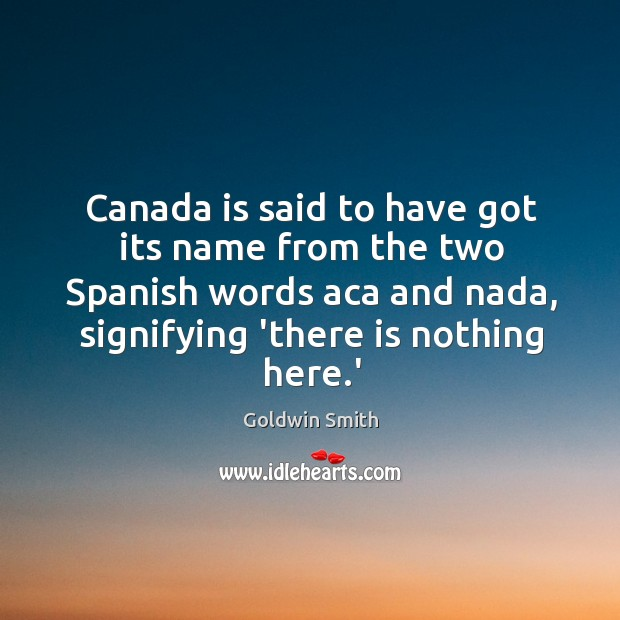 Image, Canada is said to have got its name from the two Spanish