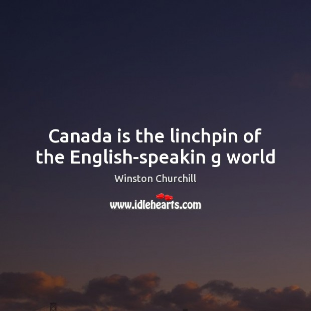Image, Canada is the linchpin of the English-speakin g world