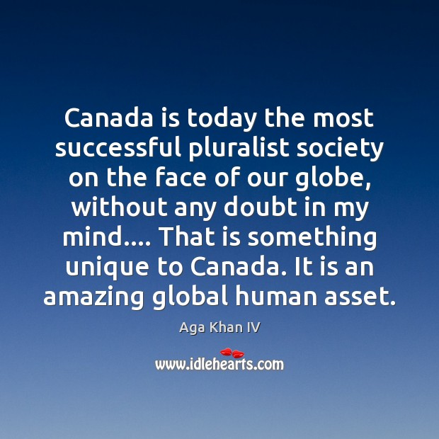 Image, Canada is today the most successful pluralist society on the face of