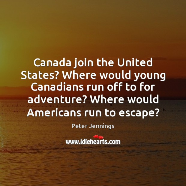 Canada join the United States? Where would young Canadians run off to Image