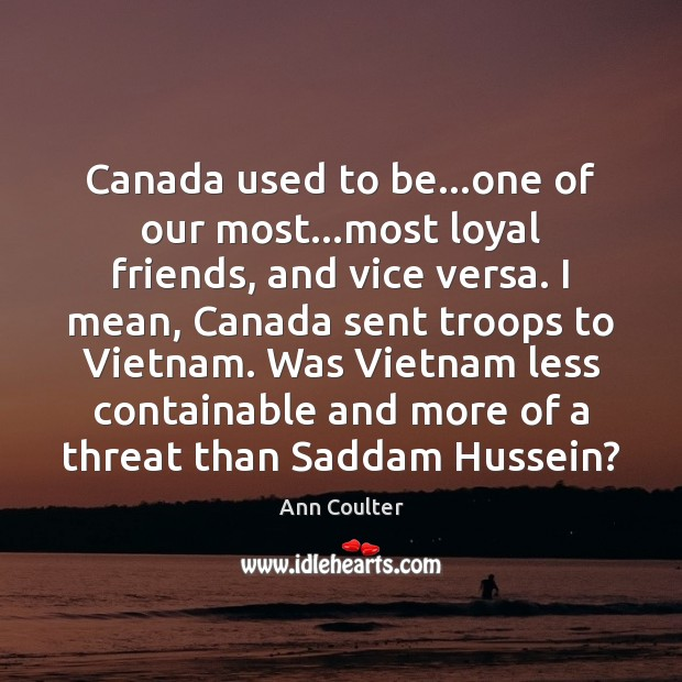 Image, Canada used to be…one of our most…most loyal friends, and