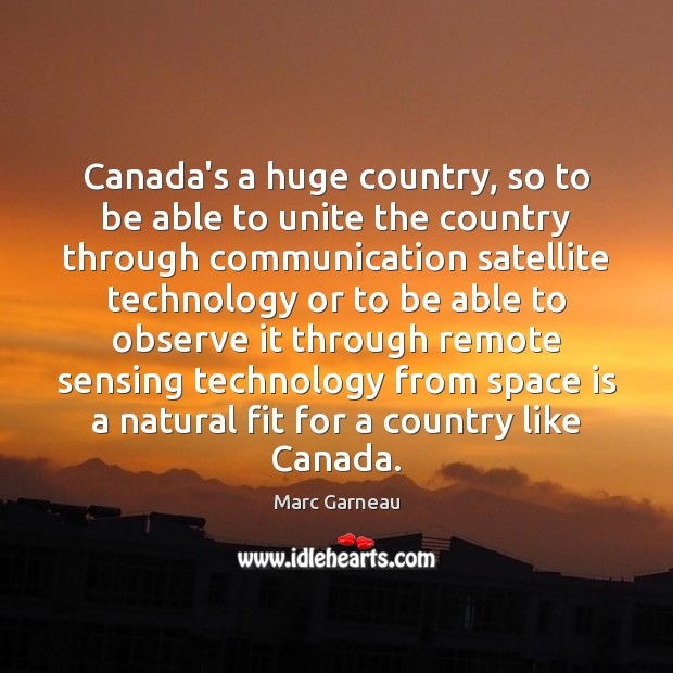 Canada's a huge country, so to be able to unite the country Marc Garneau Picture Quote