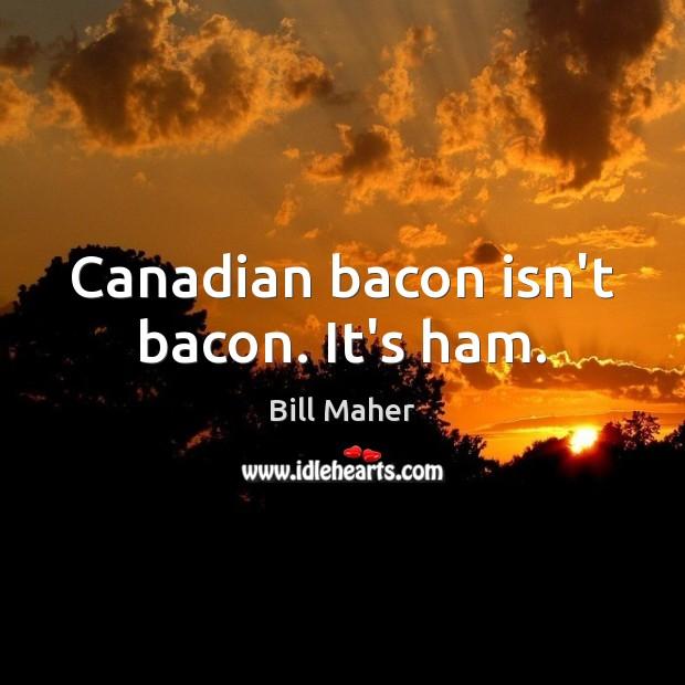 Canadian bacon isn't bacon. It's ham. Image