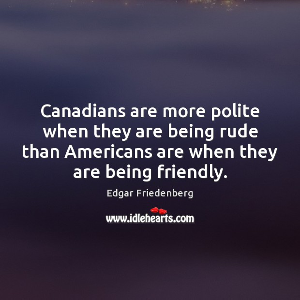 Image, Canadians are more polite when they are being rude than Americans are
