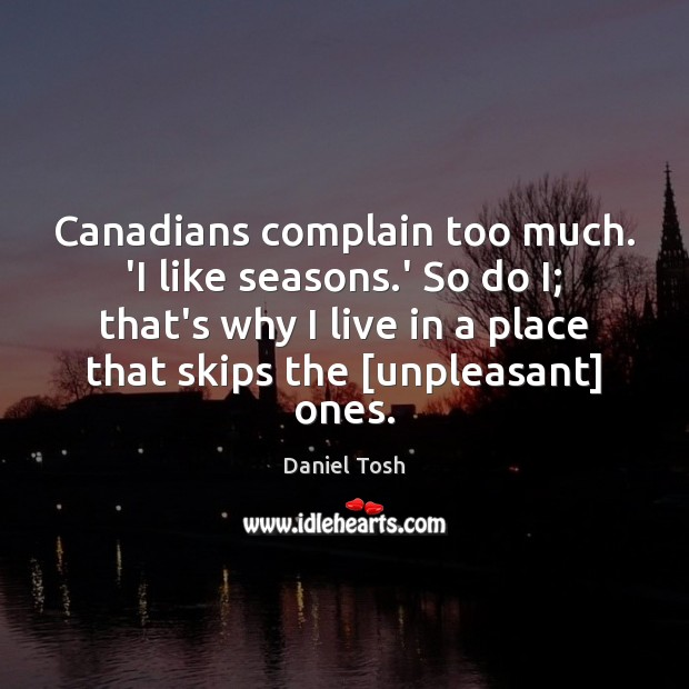 Image, Canadians complain too much. 'I like seasons.' So do I; that's
