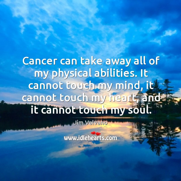 Image, Cancer can take away all of my physical abilities.