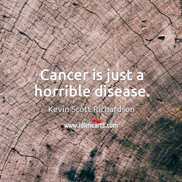 Cancer is just a horrible disease. Kevin Scott Richardson Picture Quote