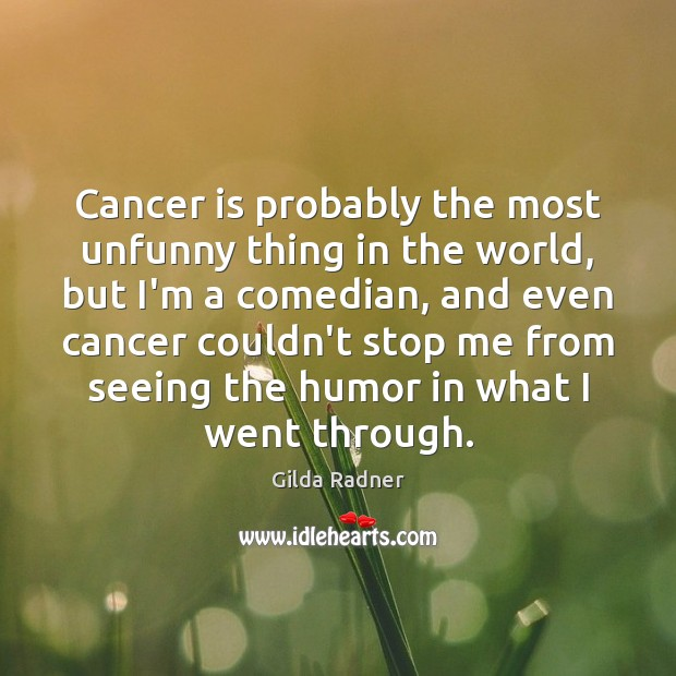 Cancer is probably the most unfunny thing in the world, but I'm Image