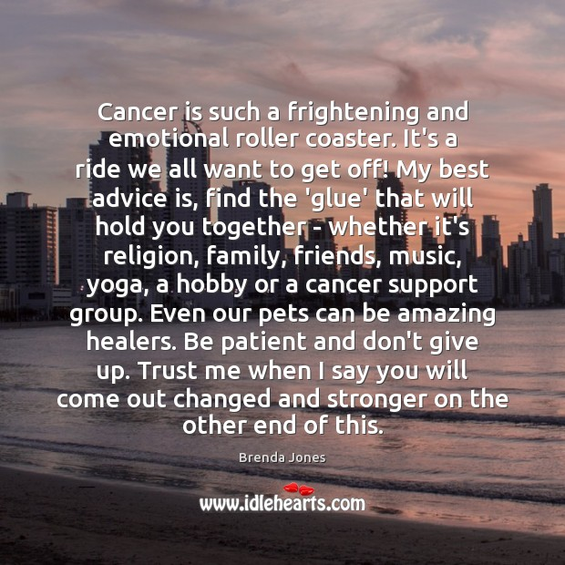 Image, Cancer is such a frightening and emotional roller coaster. It's a ride