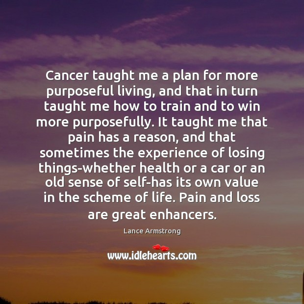Cancer taught me a plan for more purposeful living, and that in Lance Armstrong Picture Quote