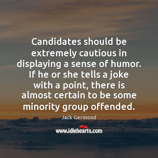 Image, Candidates should be extremely cautious in displaying a sense of humor. If