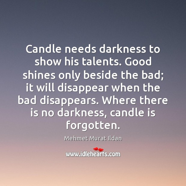 Image, Candle needs darkness to show his talents. Good shines only beside the