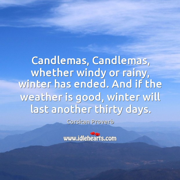 Candlemas, candlemas, whether windy or rainy, winter has ended. Corsican Proverbs Image