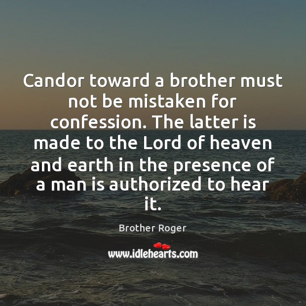 Image, Candor toward a brother must not be mistaken for confession. The latter