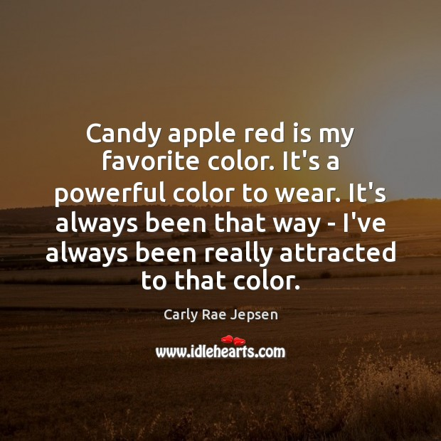 Candy apple red is my favorite color. It's a powerful color to Carly Rae Jepsen Picture Quote