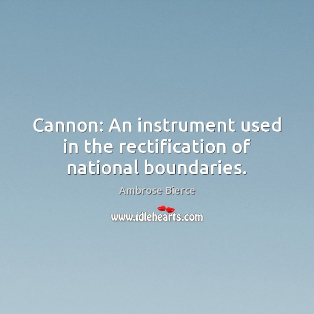Image, Cannon: An instrument used in the rectification of national boundaries.