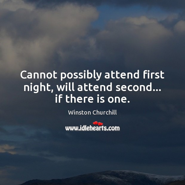 Cannot possibly attend first night, will attend second… if there is one. Image