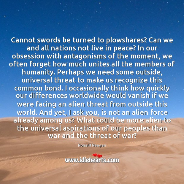 Cannot swords be turned to plowshares? Can we and all nations not Ronald Reagan Picture Quote
