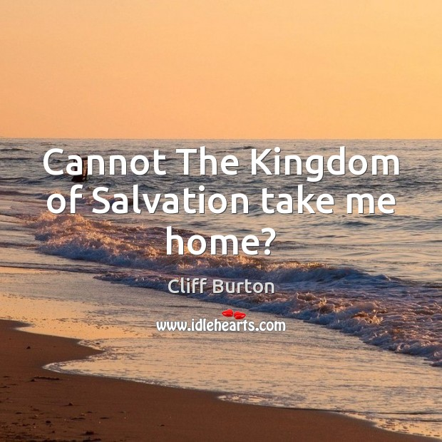 Cannot The Kingdom of Salvation take me home? Image
