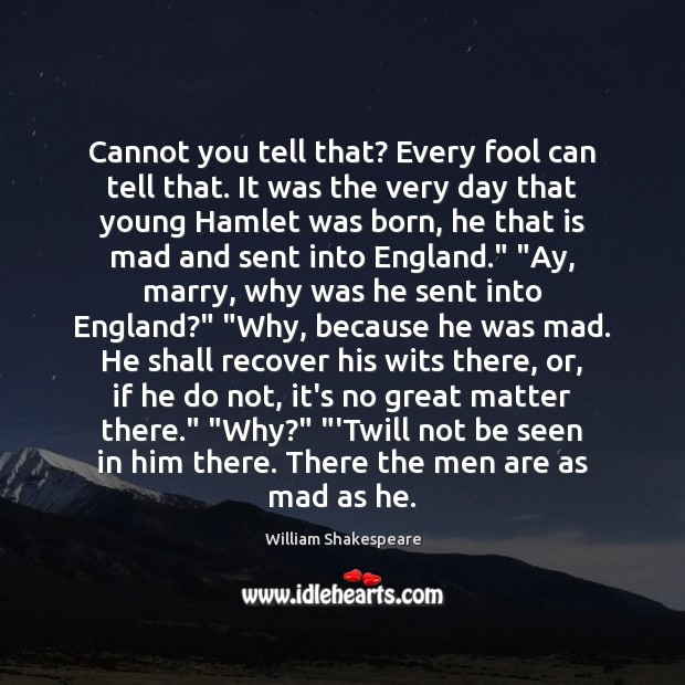 Image, Cannot you tell that? Every fool can tell that. It was the