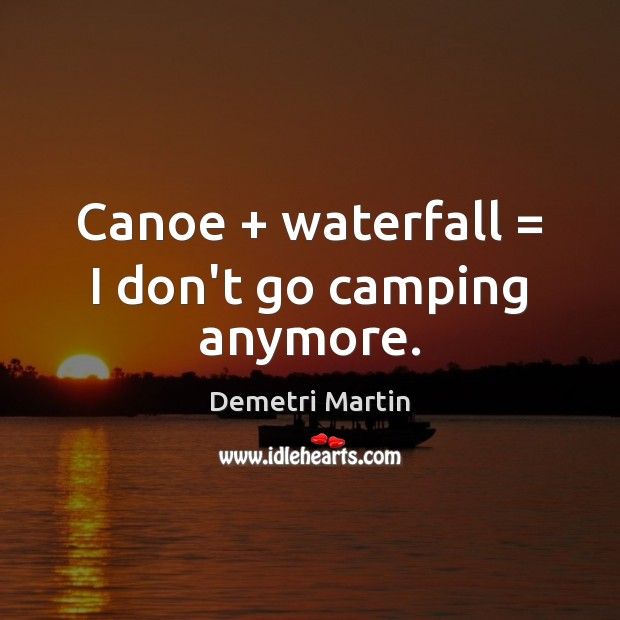Canoe + waterfall = I don't go camping anymore. Image