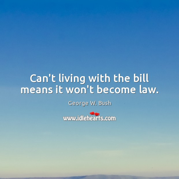 Image, Can't living with the bill means it won't become law.