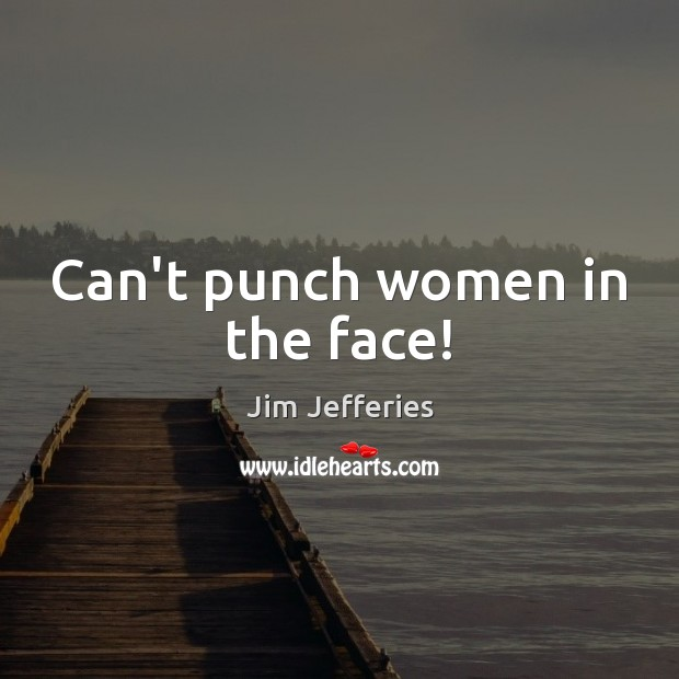Can't punch women in the face! Image