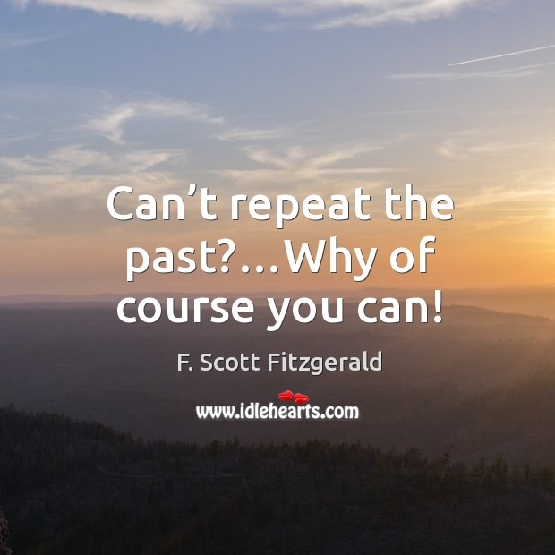 Can't repeat the past?…Why of course you can! Image