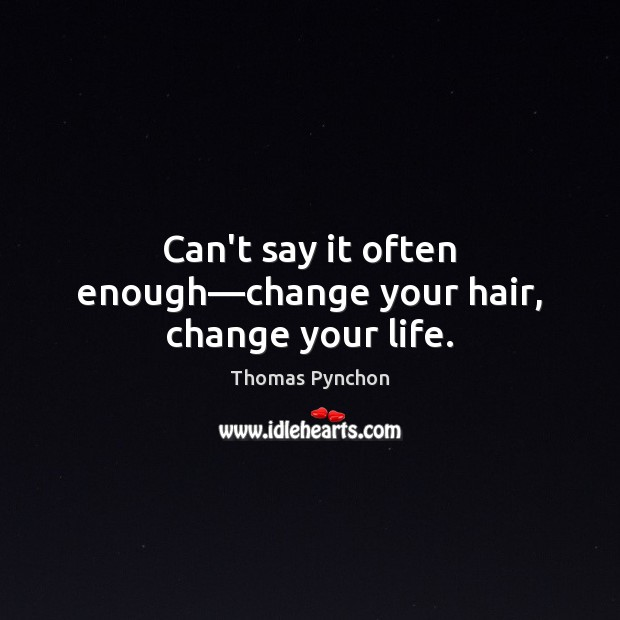 Image, Can't say it often enough—change your hair, change your life.