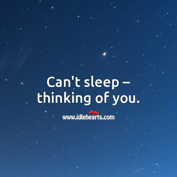 Can't sleep – thinking of you. Thinking of You Quotes Image