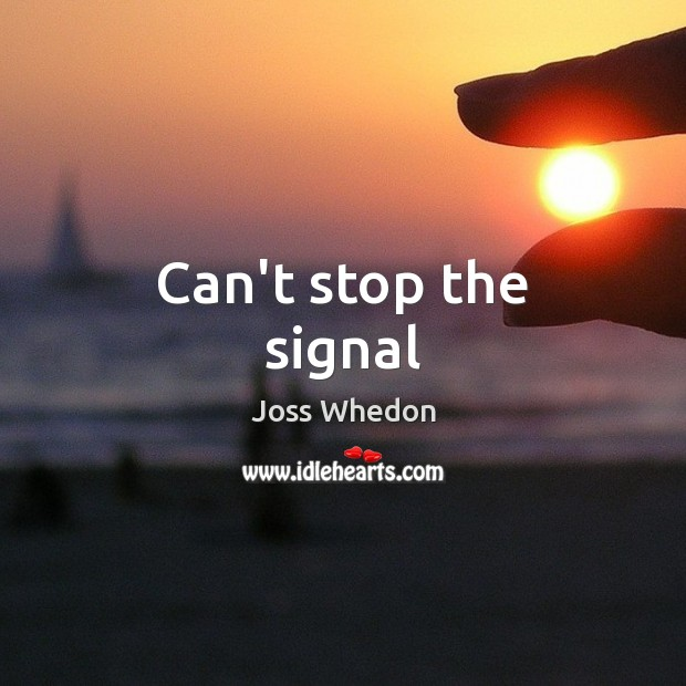 Can't stop the signal Image