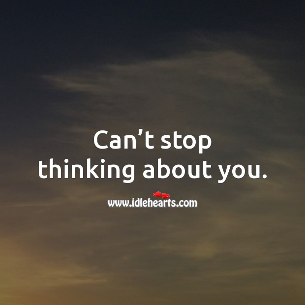 Can't stop thinking about you. Thinking of You Quotes Image