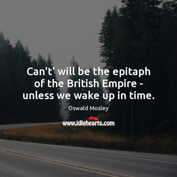 Image, Can't' will be the epitaph of the British Empire – unless we wake up in time.