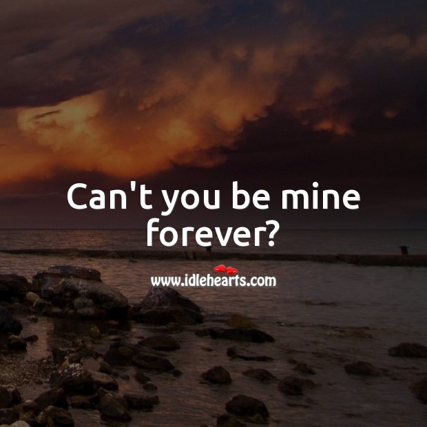 Can't you be mine forever? Cute Love Quotes Image
