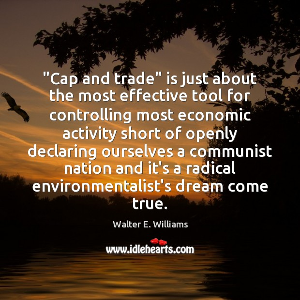 """""""Cap and trade"""" is just about the most effective tool for controlling Walter E. Williams Picture Quote"""