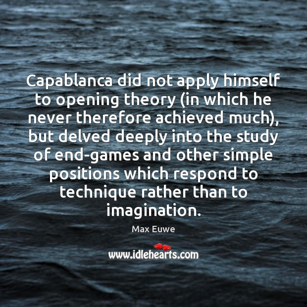 Capablanca did not apply himself to opening theory (in which he never Image