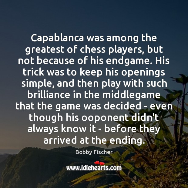 Capablanca was among the greatest of chess players, but not because of Bobby Fischer Picture Quote