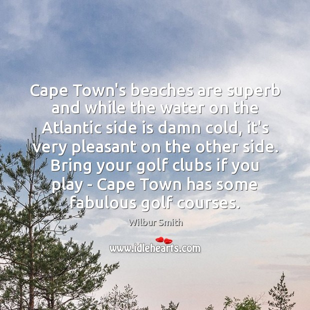 Cape Town's beaches are superb and while the water on the Atlantic Wilbur Smith Picture Quote