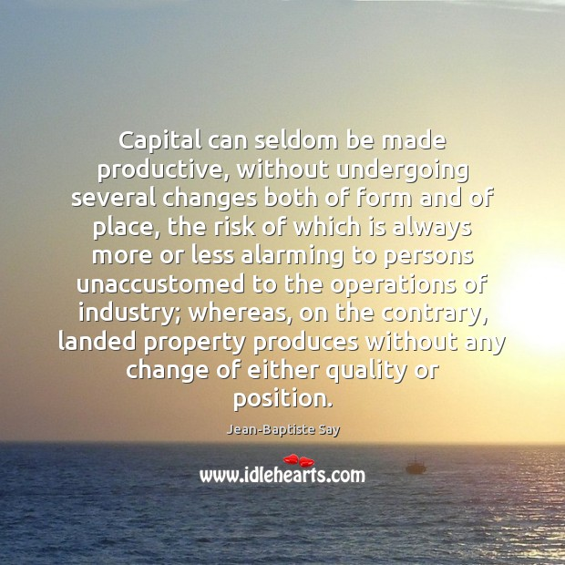 Image, Capital can seldom be made productive, without undergoing several changes both of