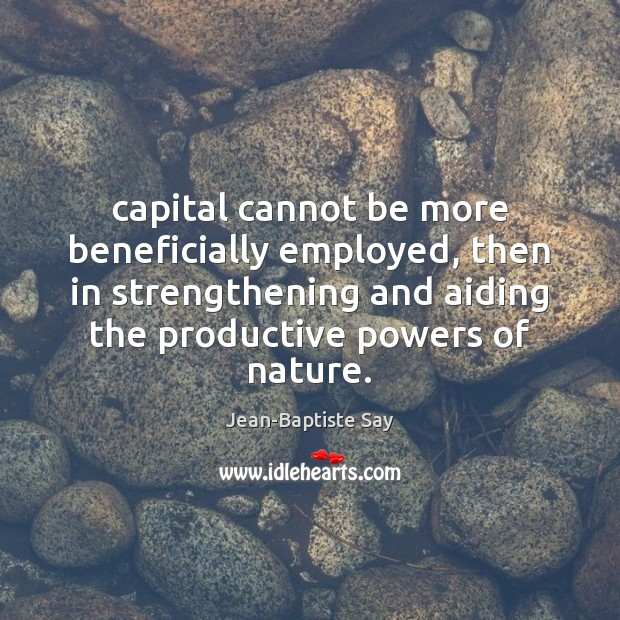 Capital cannot be more beneficially employed, then in strengthening and aiding the Image