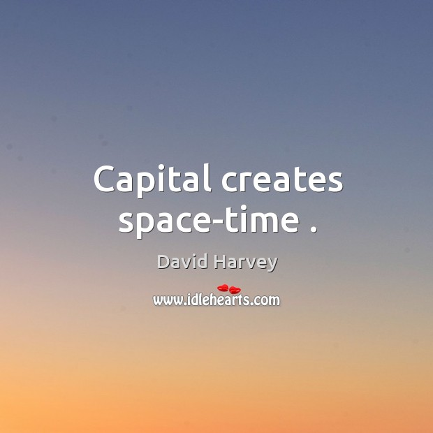Image, Capital creates space-time .