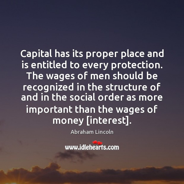 Image, Capital has its proper place and is entitled to every protection. The