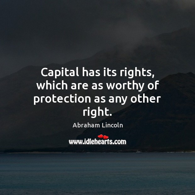 Image, Capital has its rights, which are as worthy of protection as any other right.