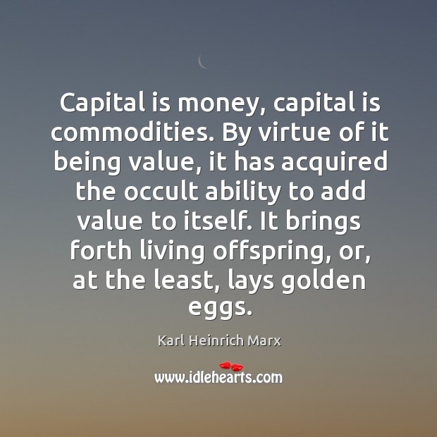 Capital is money, capital is commodities. By virtue of it being value, it has acquired the Karl Heinrich Marx Picture Quote