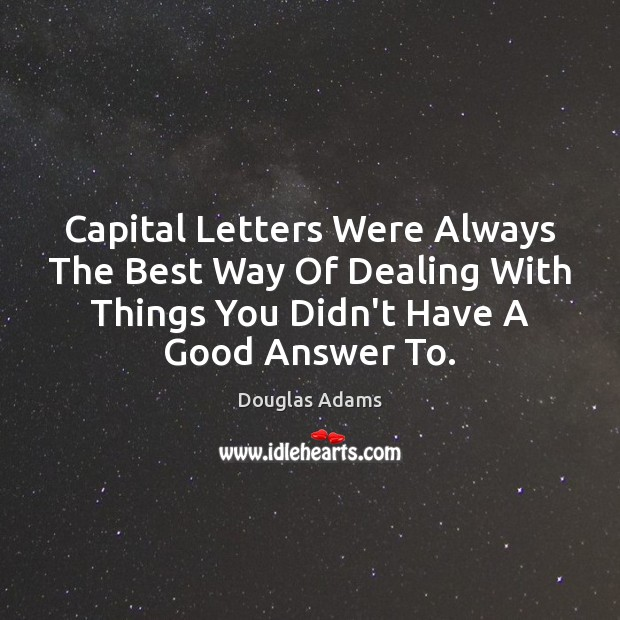 Capital Letters Were Always The Best Way Of Dealing With Things You Image