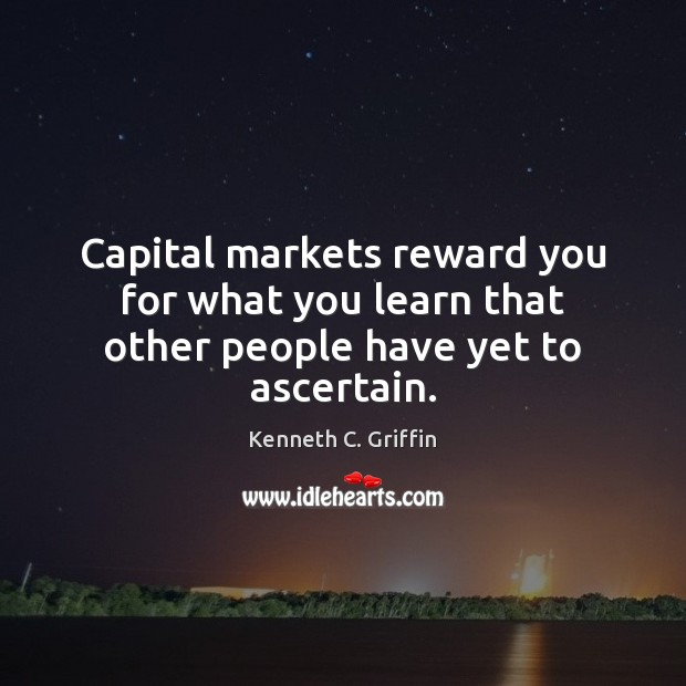 Capital markets reward you for what you learn that other people have yet to ascertain. Image